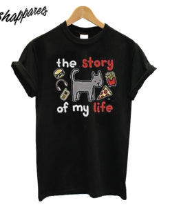 The Story of My Life Cat T Shirt
