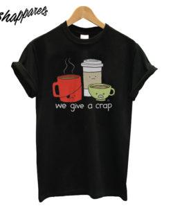 We Give a Crap T Shirt