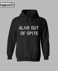 Alive Out Of Spite Hoodie