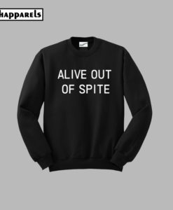 Alive Out Of Spite Sweatshirt